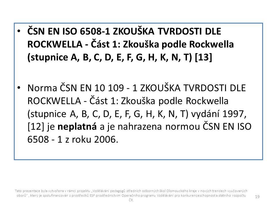 ČSN EN ISO 6508-1 ZKOUŠKA TVRDOSTI DLE ROCKWELLA - Část 1: Zkouška podle Rockwella (stupnice A, B, C, D, E, F, G, H, K, N, T) [13]